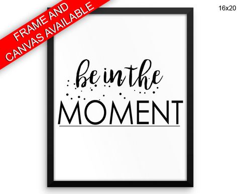 Be In The Moment Print, Beautiful Wall Art with Frame and Canvas options available Typography Decor