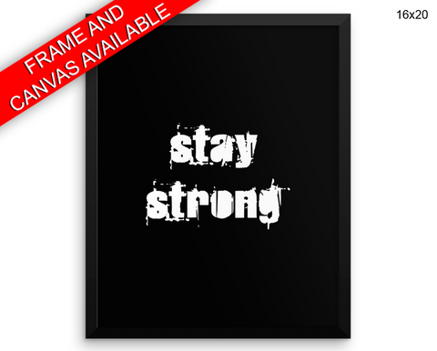 Stay Strong Print, Beautiful Wall Art with Frame and Canvas options available Gym Decor
