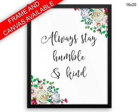 Always Stay Humble And Kind Print, Beautiful Wall Art with Frame and Canvas options available  Decor