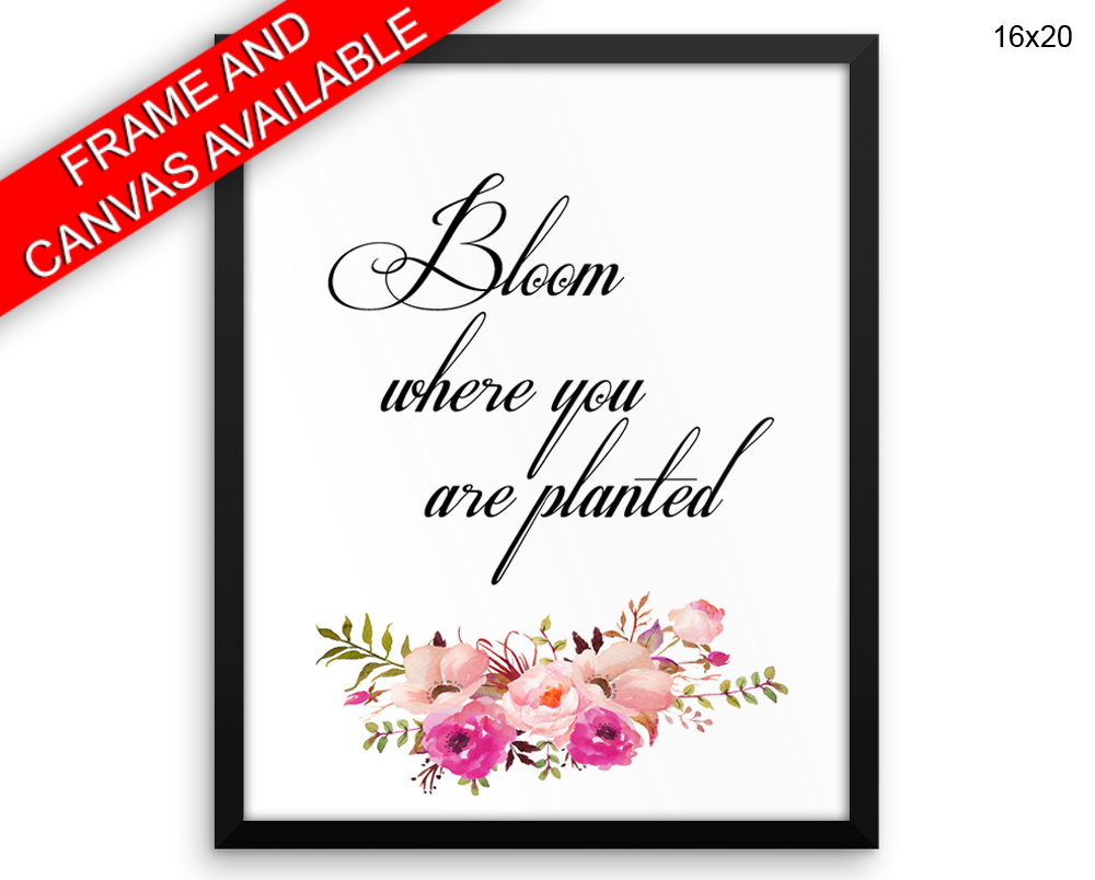 Bloom Where You Are Planted Print, Beautiful Wall Art with Frame and Canvas options available
