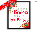 May The Bridges I Burn Light The Way Print, Beautiful Wall Art with Frame and Canvas options