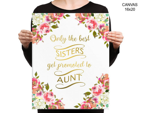 Only The Best Sisters Get Promoted To Aunt Print Beautiful Wall Art