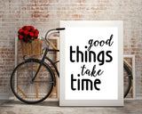 Wall Art Good Things Take Time Digital Print Good Things Take Time Poster Art Good Things Take Time Wall Art Print Good Things Take Time - Digital Download
