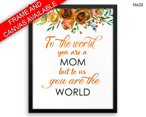 To The World You Are A Mother Print, Beautiful Wall Art with Frame and Canvas options available