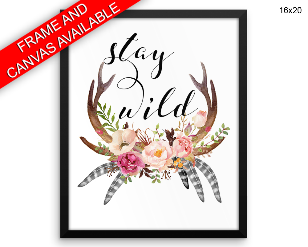 Stay Wild Print, Beautiful Wall Art with Frame and Canvas options available  Decor
