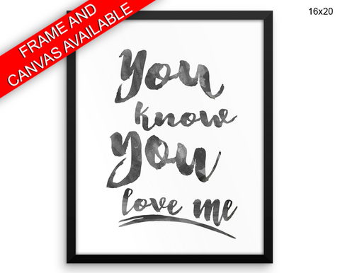 You Know You Love Me Print, Beautiful Wall Art with Frame and Canvas options available  Decor
