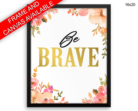 Brave Print, Beautiful Wall Art with Frame and Canvas options available Positive Decor