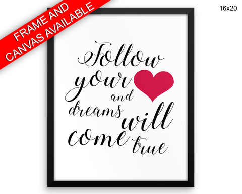 Follow Your Heart Print, Beautiful Wall Art with Frame and Canvas options available Inspirational