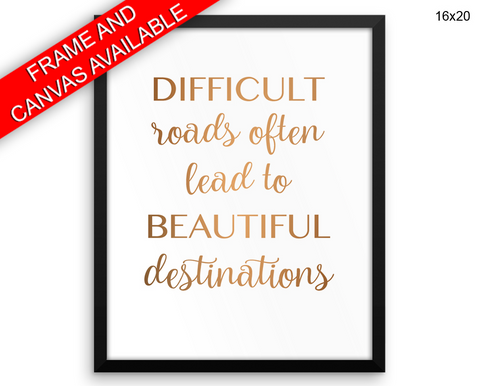 Difficult Roads Often Lead To Beautiful Destinations Print, Beautiful Wall Art with Frame and Canvas