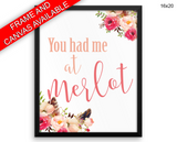 You Had Me At Merlot Print, Beautiful Wall Art with Frame and Canvas options available Funny Decor