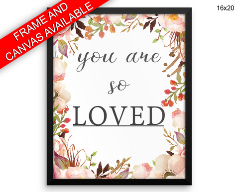You Are So Loved Print, Beautiful Wall Art with Frame and Canvas options available  Decor