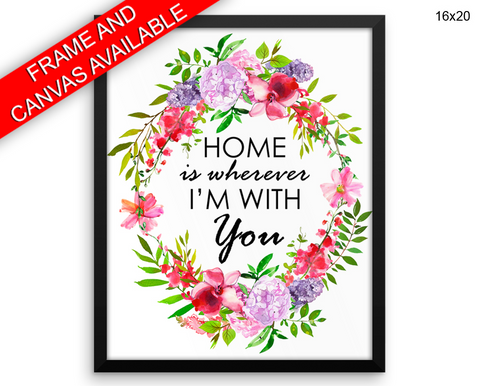 Home Is Wherever Im With You Print, Beautiful Wall Art with Frame and Canvas options available