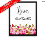 Love Always Wins Print, Beautiful Wall Art with Frame and Canvas options available Home Decor