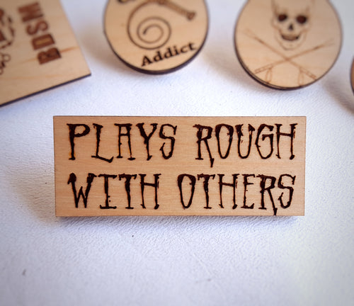 Plays Rough With Others Pin