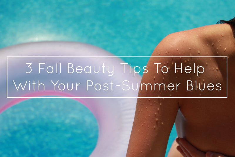 3 Fall Beauty Tips To Help With Your Post-Summer Blues