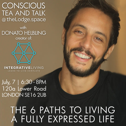 2018 - 07/07 - 630-8PM - CONSCIOUS TEA & TALK: 6 PATHS TO LIVING A FULLY EXPRESSED LIFE @theLodge.space, London