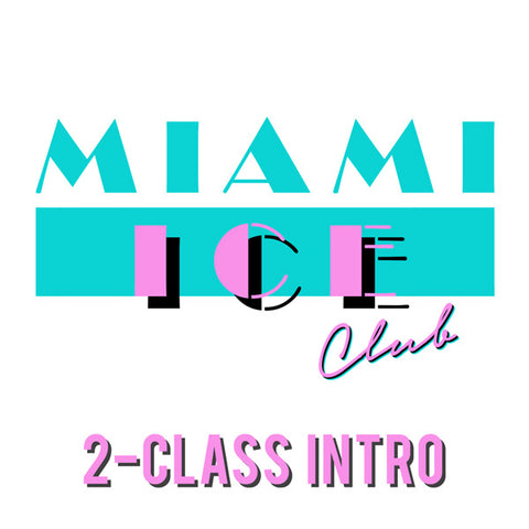 Miami Ice Club 2-session INTRO COURSE