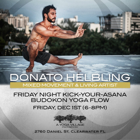 2017 - 12/01 - 6-8PM - Kick-Your-Asana Budokon Yoga Flow with Donato Helbling @A YOGA VILLAGE, Clearwater FL
