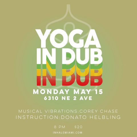 2017 - 05/15 - 8PM - YOGA IN DUB @INHALE MIAMI