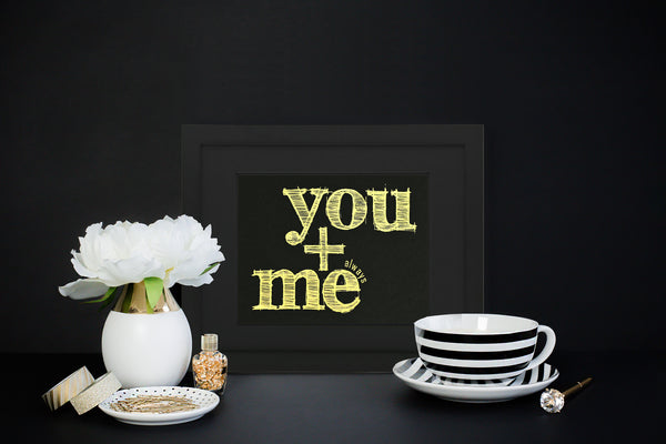 You + Me Always - Print with frame