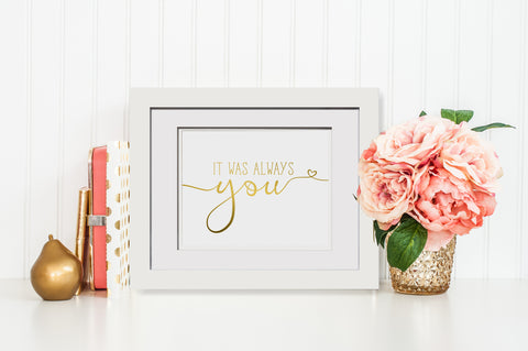 It Was Always You - Print with frame