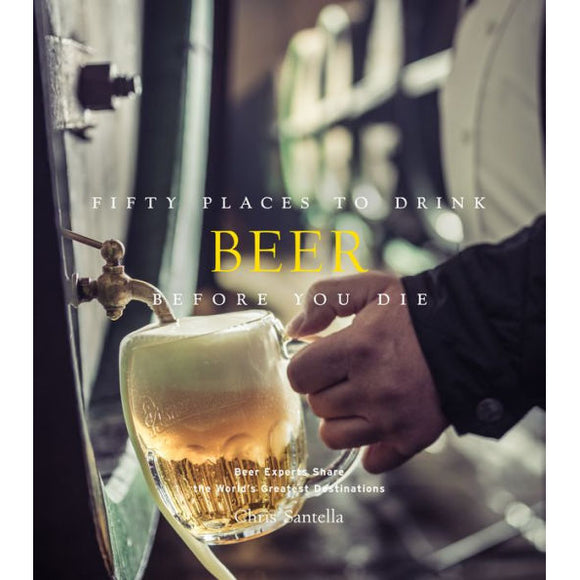 Fifty Places to Drink Beer before You Die by Chris Santella