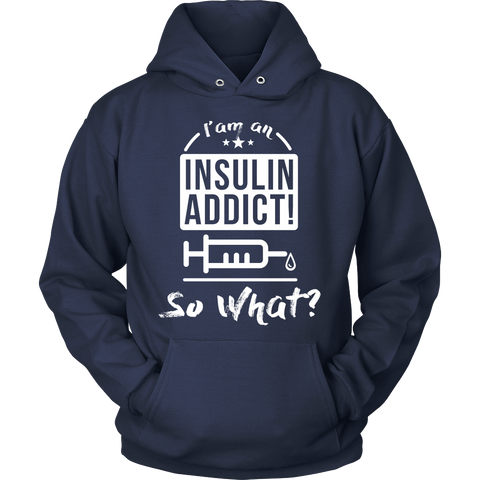 Insulin Addict, So What? - Limited Edition Hoodie 121200