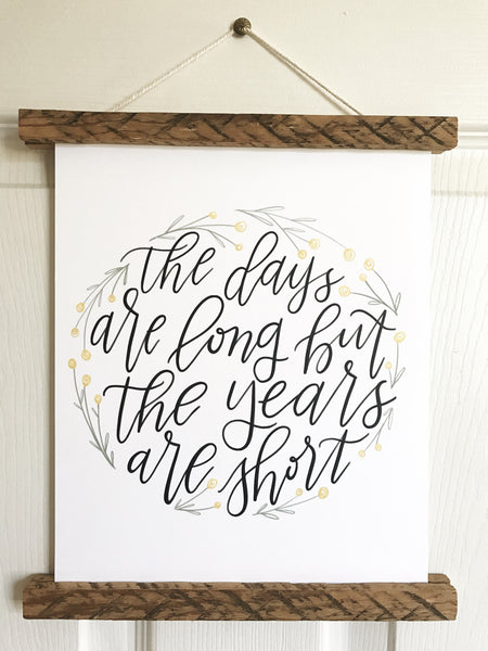 Print- The Years Are Short- 8x10
