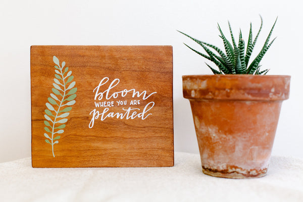 Bloom Where You Are Planted // Hand Lettered Wood Sign