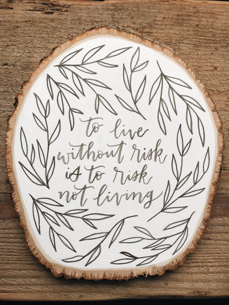 To Live Without Risk // Wood Slice Sign