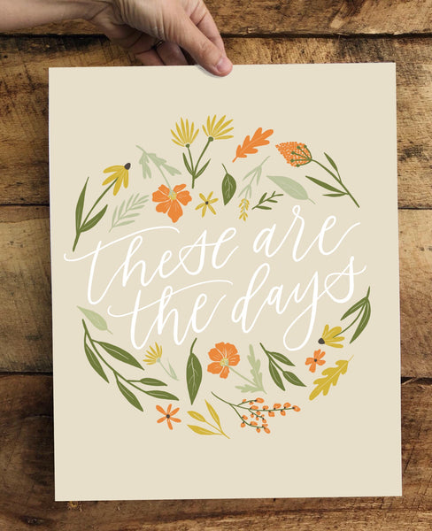 PRINT- These Are The Days- 8x10