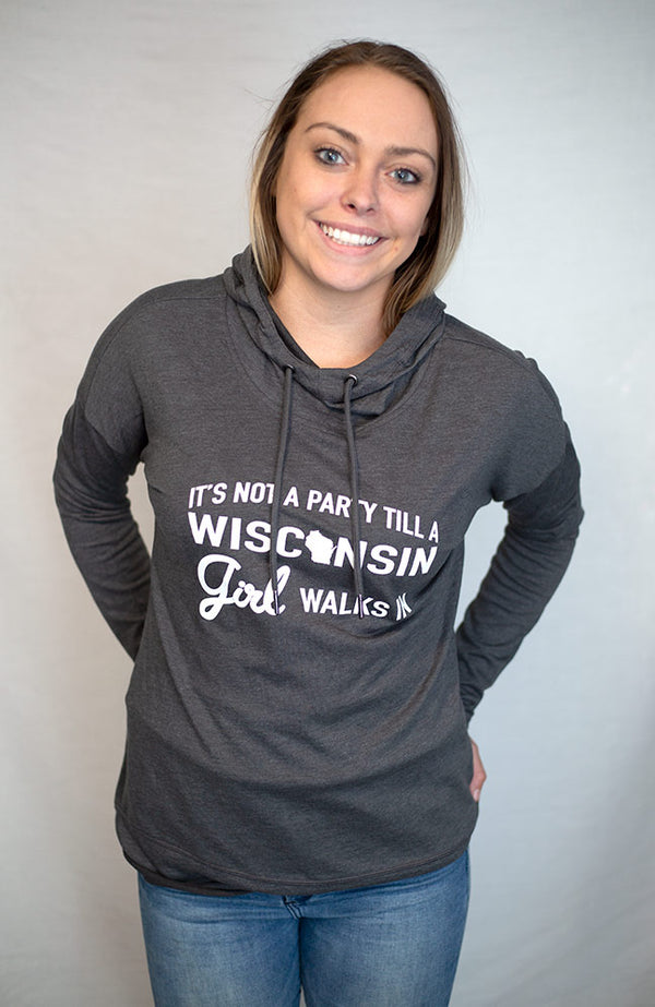 A women's featherweight cowl neck sweatshirt. Fashionable dropped shoulders and 4 inch scooped hem. Washed Coal color with front graphic saying It's Not A Party Till A Wisconsin Girl Walks In