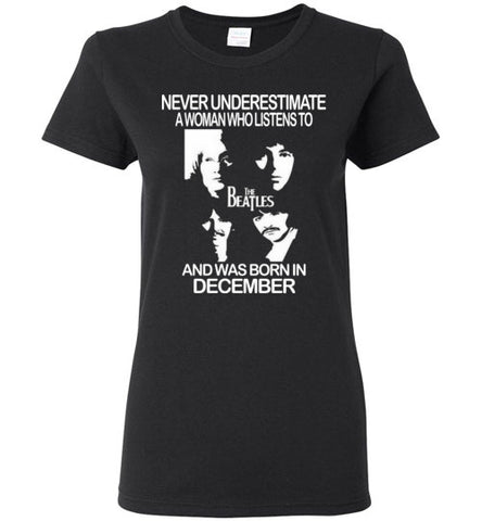 Never Underestimate a Woman who Listens to the Beatles and was born in December women T-shirt - Vietees Shop Online