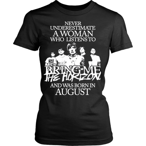 Never Underestimate A Woman Who Listens To Bring Me The Horizon And Born In August T-shirt - Vietees Shop Online