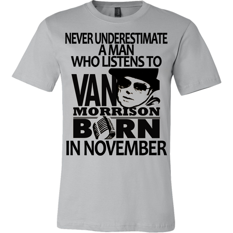 Never Underestimate a Man who listens to Van Morrison and was born in November T-shirt - Vietees Shop Online