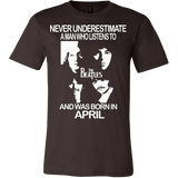 Never Underestimate a Man who Listens to the Beatles and was born in April T-shirt - Vietees Shop Online