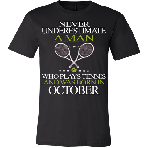 Never Underestimate a Man who plays Tennis and was born in October T-shirt - Vietees Shop Online