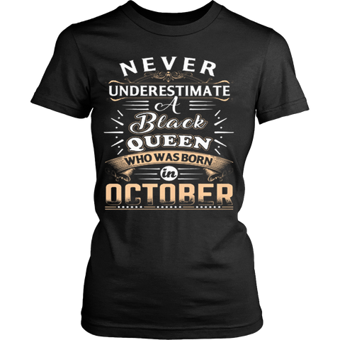 Never Underestimate A Black Queen Who Was Born In October T-Shirt - Vietees Shop Online