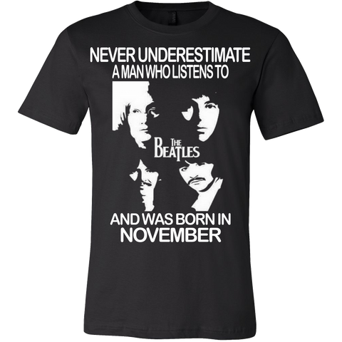 Never Underestimate a Man who Listens to the Beatles and was born in November T-shirt - Vietees Shop Online