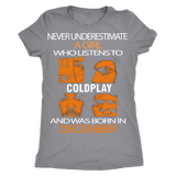Never underestimate a Girl who listens to Coldplay and was born in December T-shirt - Vietees Shop Online