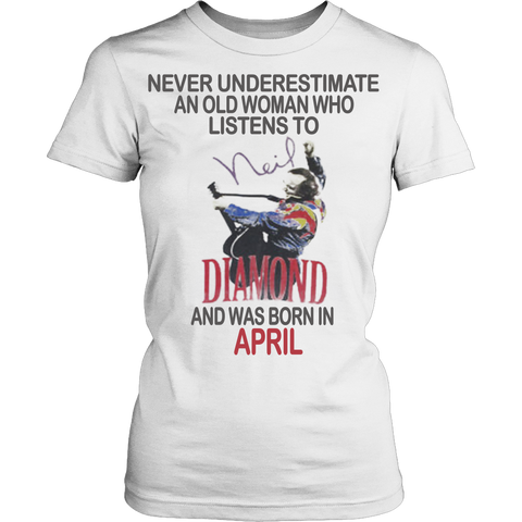 Never underestimate an old woman who listens to Neil Diamond and was born in April T-shirt - Vietees Shop Online