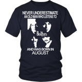 Never Underestimate an Old Man who Listens to the Beatles and was born in August T-shirt - Vietees Shop Online