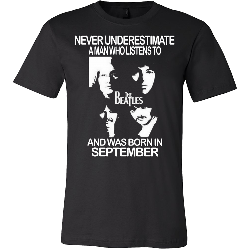 bae0e655f Never Underestimate a Man who listens to the Beatles and was born in  September T-shirt