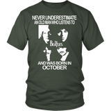 Never Underestimate an Old Man who Listens to the Beatles and was born in October T-shirt - Vietees Shop Online