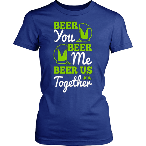 BEER YOU BEER ME BEER US T-SHIRT - Vietees Shop Online