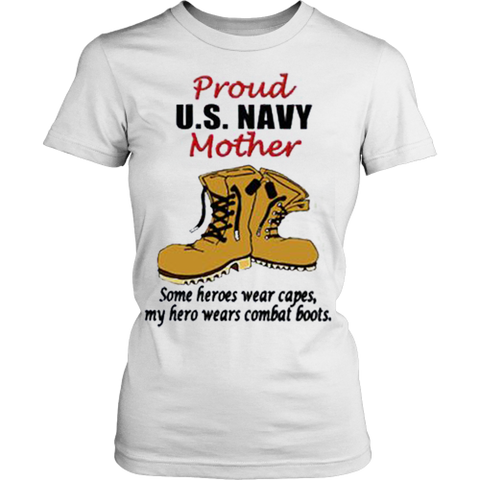 PROUD NAVY MOM MY HERO WEARS COMBAT BOOTS TSHIRT - Vietees Shop Online