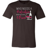 WHO NEEDS A VALENTINE WHEN YOU HAVE WINE T-SHIRT - Vietees Shop Online