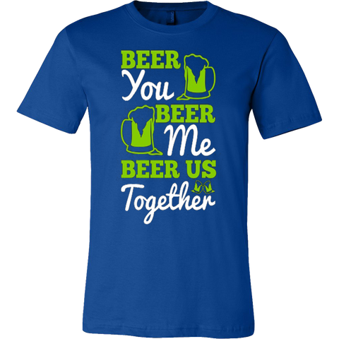 BEER YOU BEER ME BEER US T-SHIRT