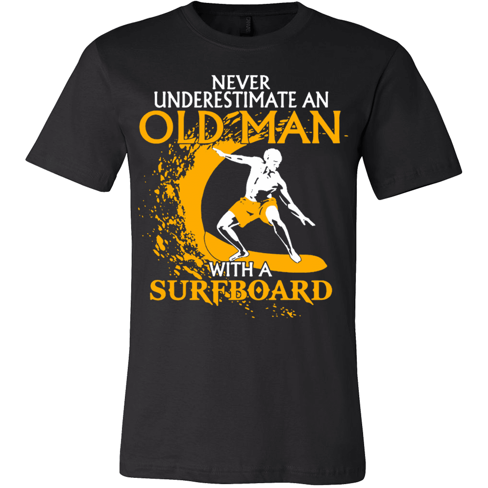 NEVER UNDERESTIMATE AN OLD MAN WITH A SURFBOARD T-SHIRT - Vietees Shop Online