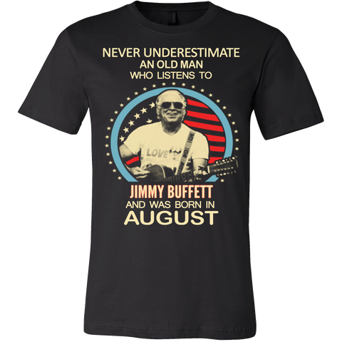 Never underestimate an old man who listens to Jimmy Buffett and was born in August T-shirt - Vietees Shop Online